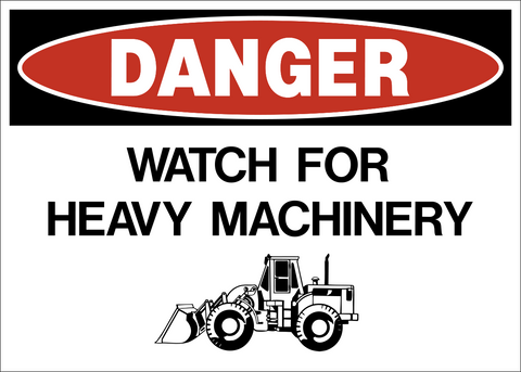 Danger - Watch for Heavy Machinery