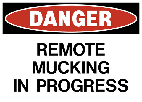 Danger - Remote Mucking in Progress