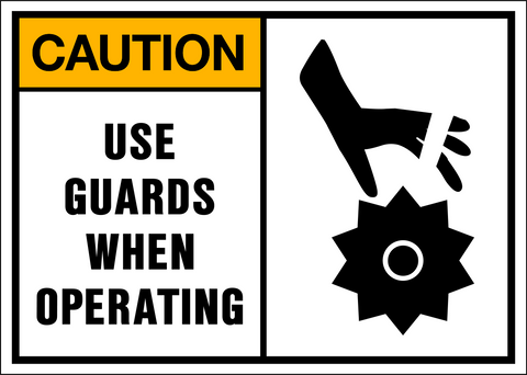 Caution - Use Guards When Operating