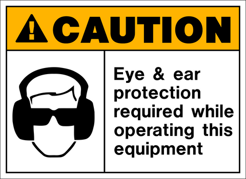 Caution - Ear and Eye Protection
