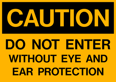 Image result for Caution Eye and ear protection required in this area