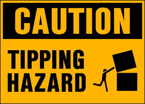 Caution - Tipping Hazard