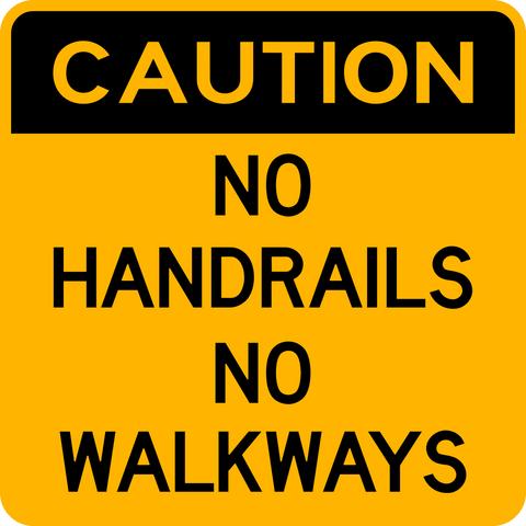 Caution No Handrails No Walkways