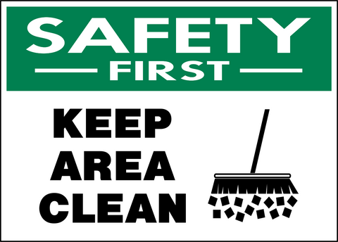 Safety First - Keep Area Clean