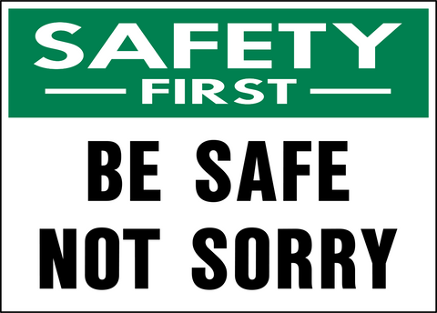 Safety First - Be Safe Not Sorry