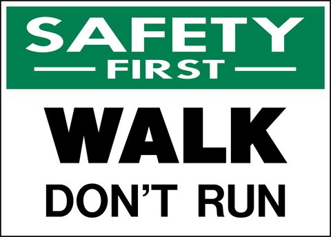 Safety First - Walk Don't Run