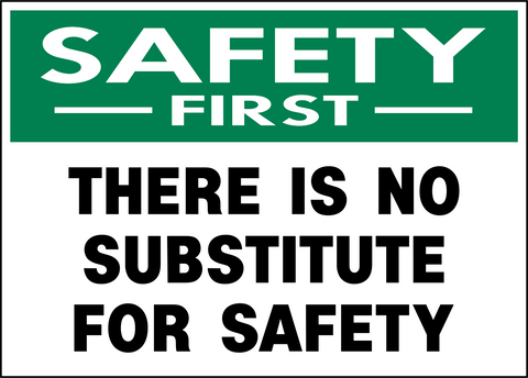 Safety First - No Substitute for Safety