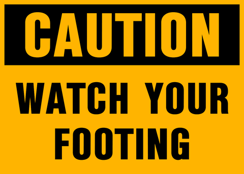 Caution - Watch your Footing A