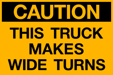 Caution - Wide Turns