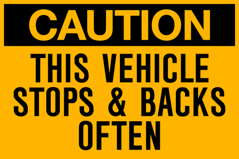 Caution - Vehicle Stops & Backs