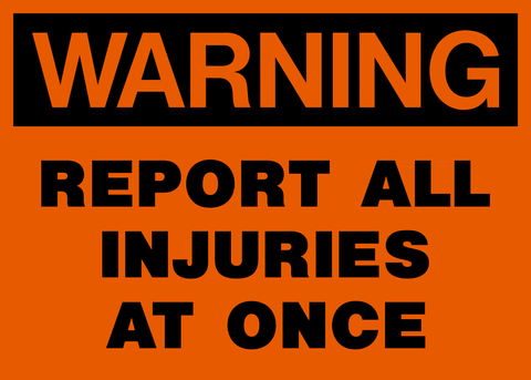 Warning - Report all Injuries