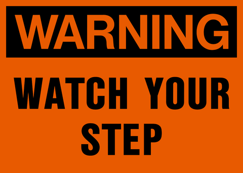 Warning - Watch your Step