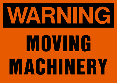 Warning - Moving Machinery
