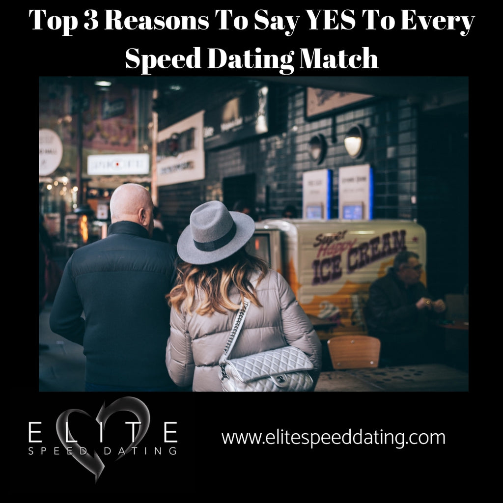 Top 3 Reasons To Say Yes To Every Speed Dating Match