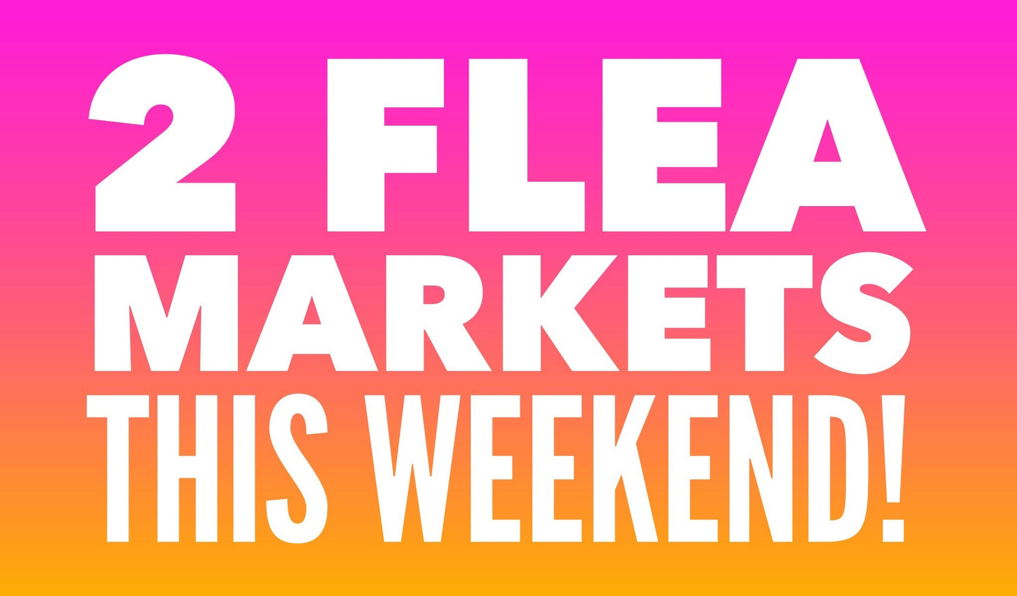 2 flea markets this weekend
