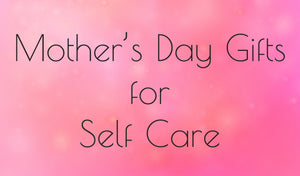 Mother's Day Gifts for Self Care and Wellness