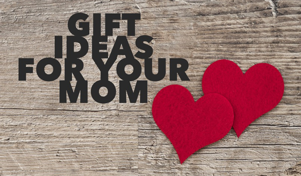 Gift Ideas for Your Mom