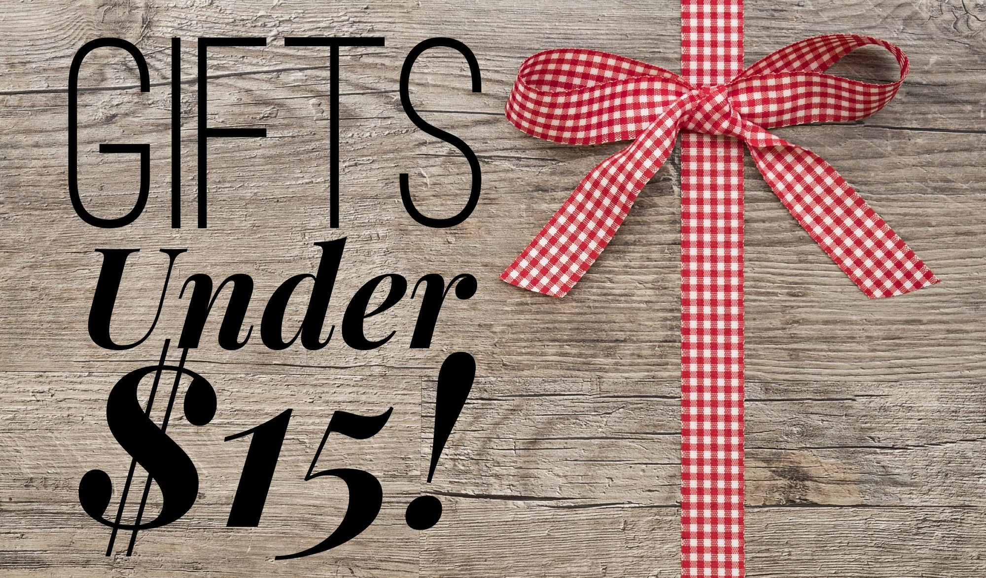 Gift Ideas for Under $15