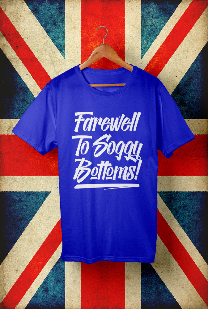 Farewell To Soggy Bottoms Script<p> Unisex Gildan T Shirt In Red White Or Blue Custom T Shirt by Lets Get Shirty Dot Com