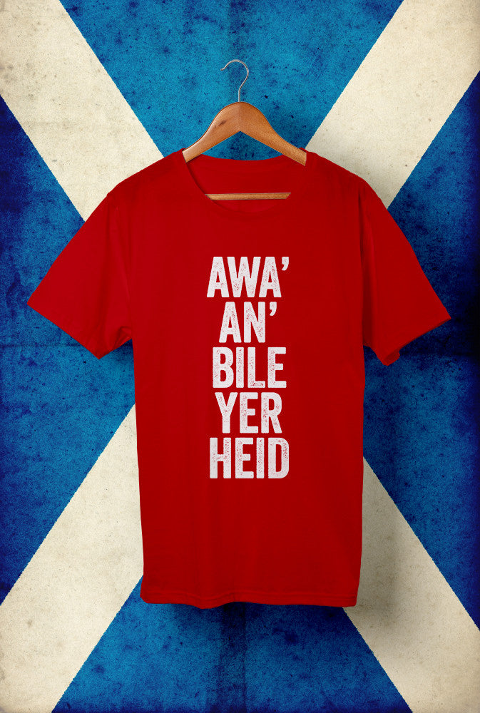 Awa' An' Bile Yer Heid  <p> Unisex Gildan T Shirt In Red White Or Blue Custom T Shirt by Lets Get Shirty Dot Com