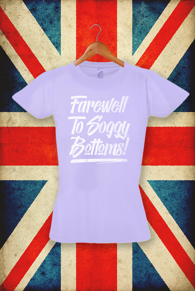 Farewell To Soggy Bottoms In Script <p> Sol's Ladies Imperial T Shirt in 5 Pastel Shades Custom T Shirt by Lets Get Shirty Dot Com