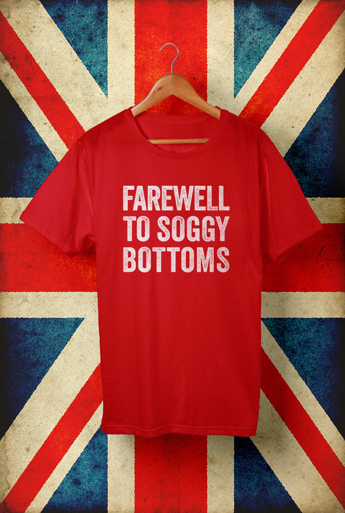 Farewell To Soggy Bottoms <p> Unisex Gildan T Shirt In Red White And Blue Custom T Shirt by Lets Get Shirty Dot Com