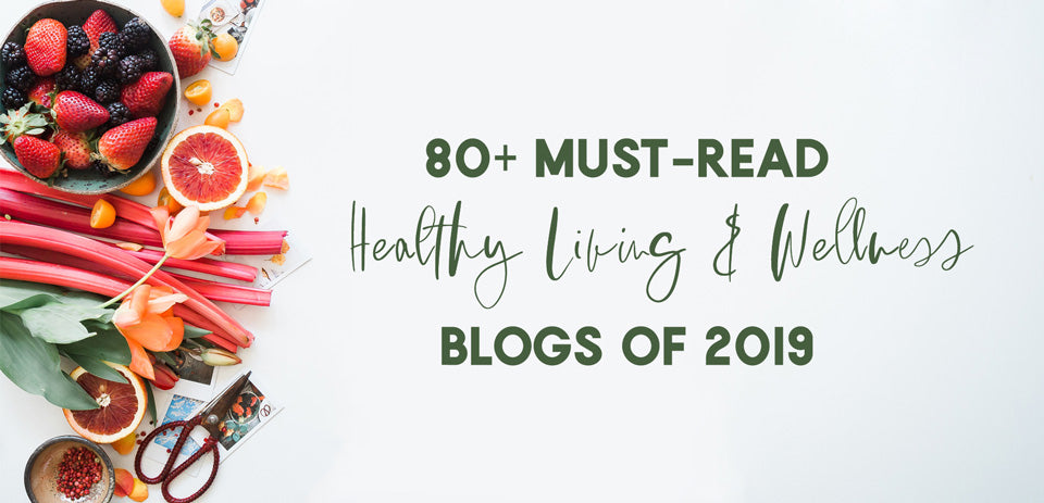 80 Must-Read Healthy Living & Wellness Blogs of 2019
