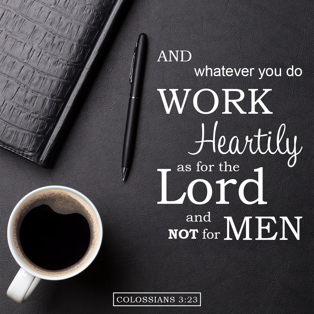 Colossians 3:23 - Work Heartily