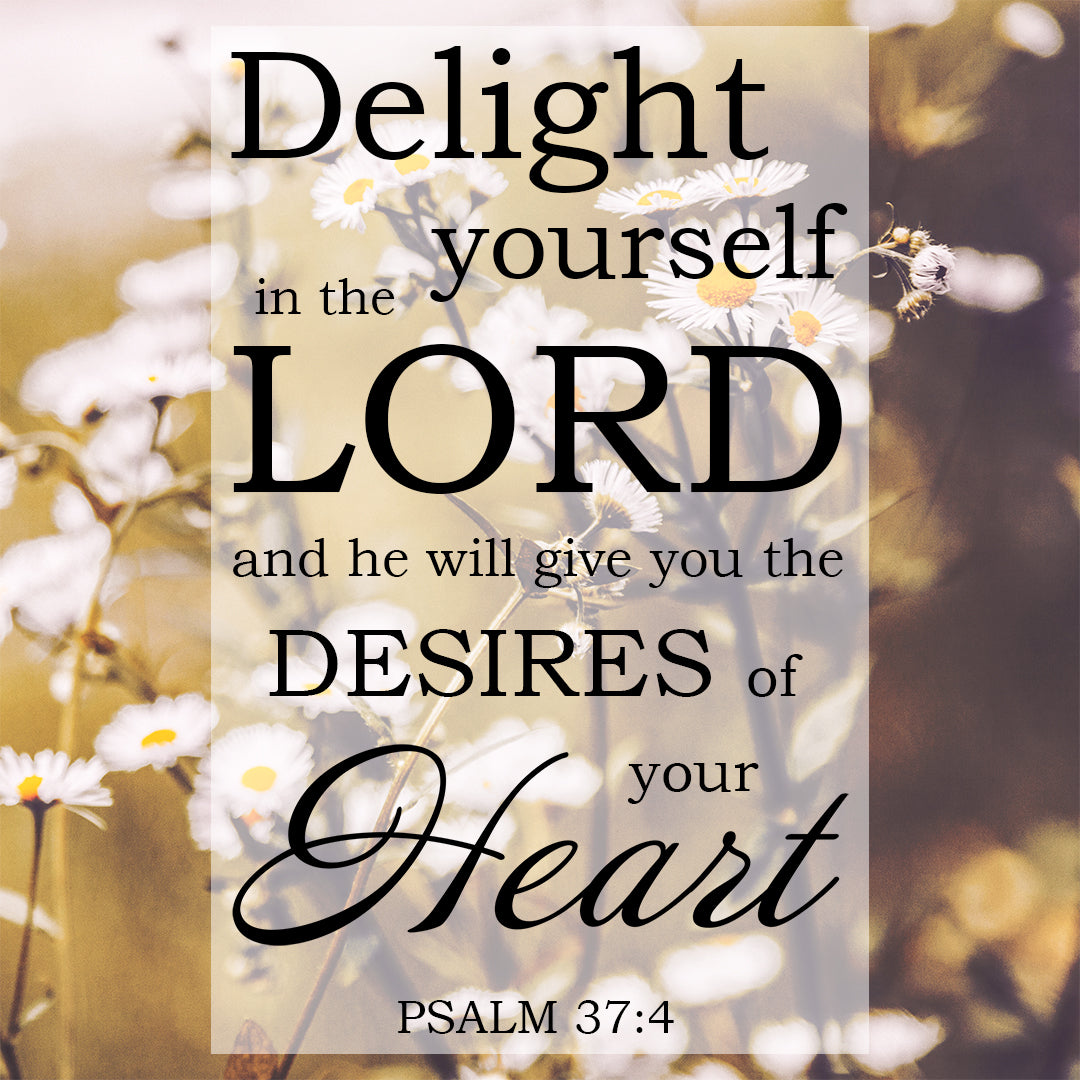 Psalm 37:4 - Delight Yourself in the Lord