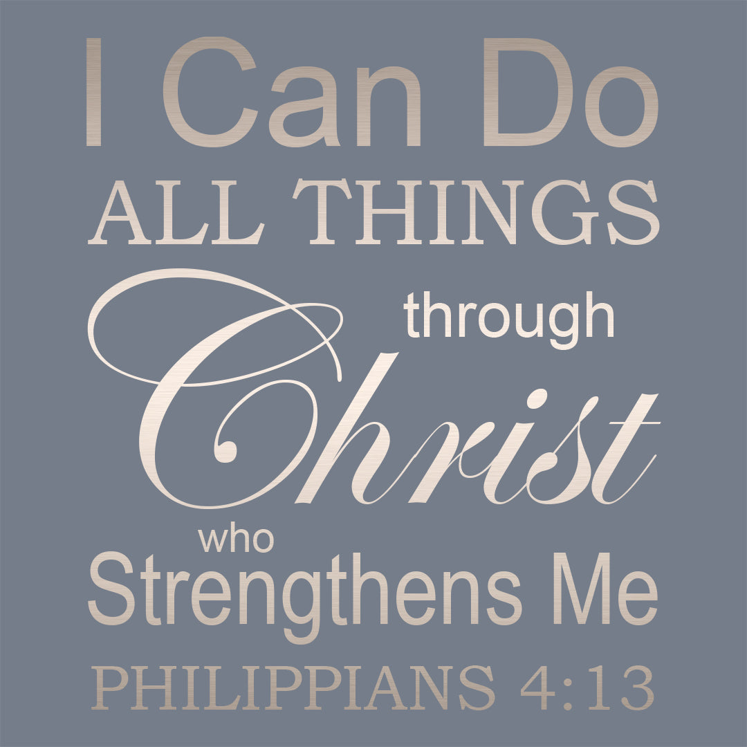 Philippians 4:13 - I Can Do All Things Through Christ