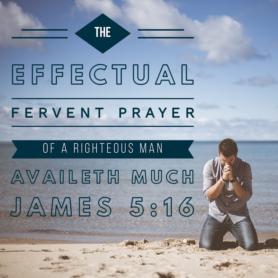 James 5:16 - Fervent Prayer