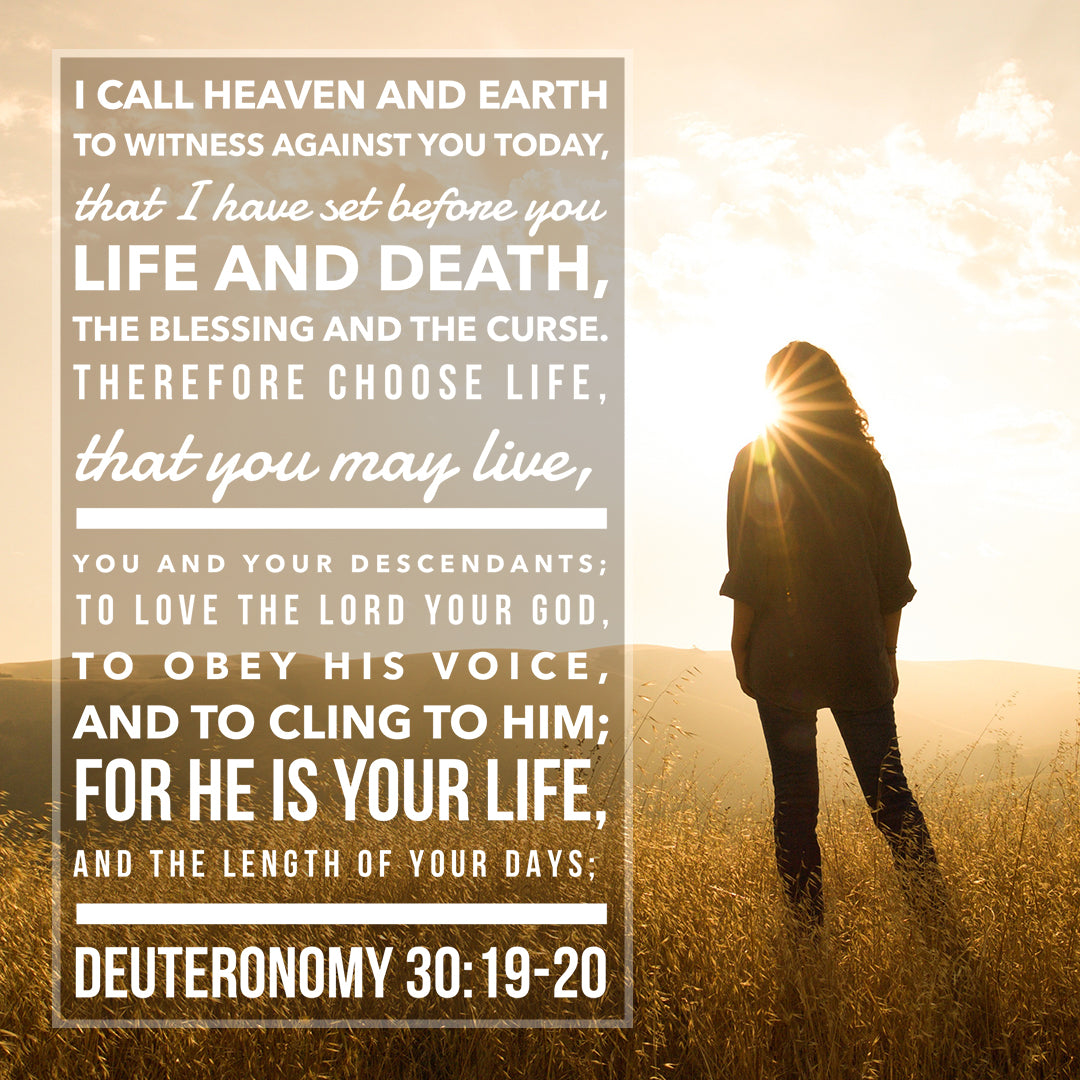 Deuteronomy 30:19-20 - Choose Life