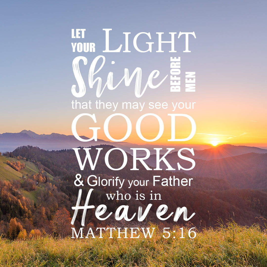 Matthew 5:16 - Let Your Light Shine