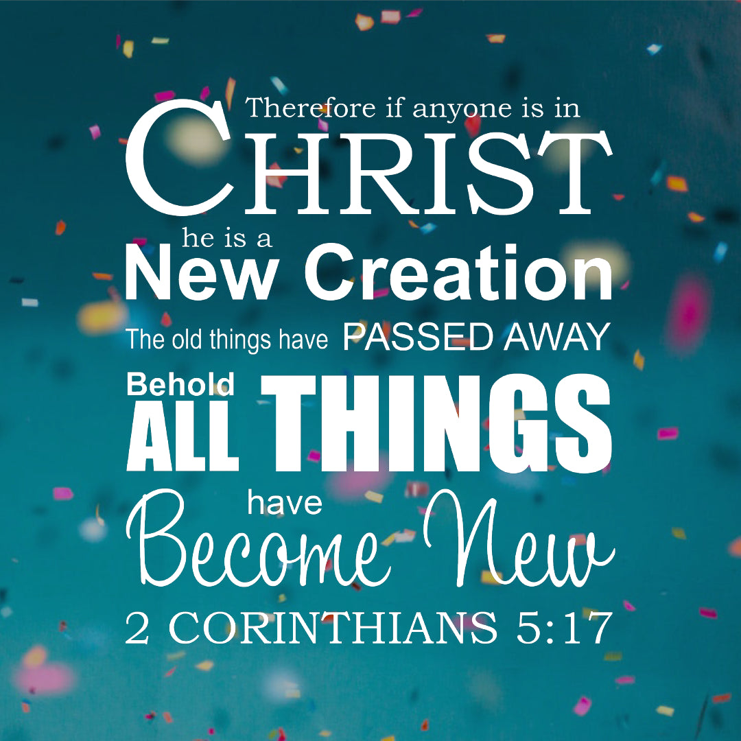 2 Corinthians 5:17 All Things New - Free Bible Verse Art Downloads ...