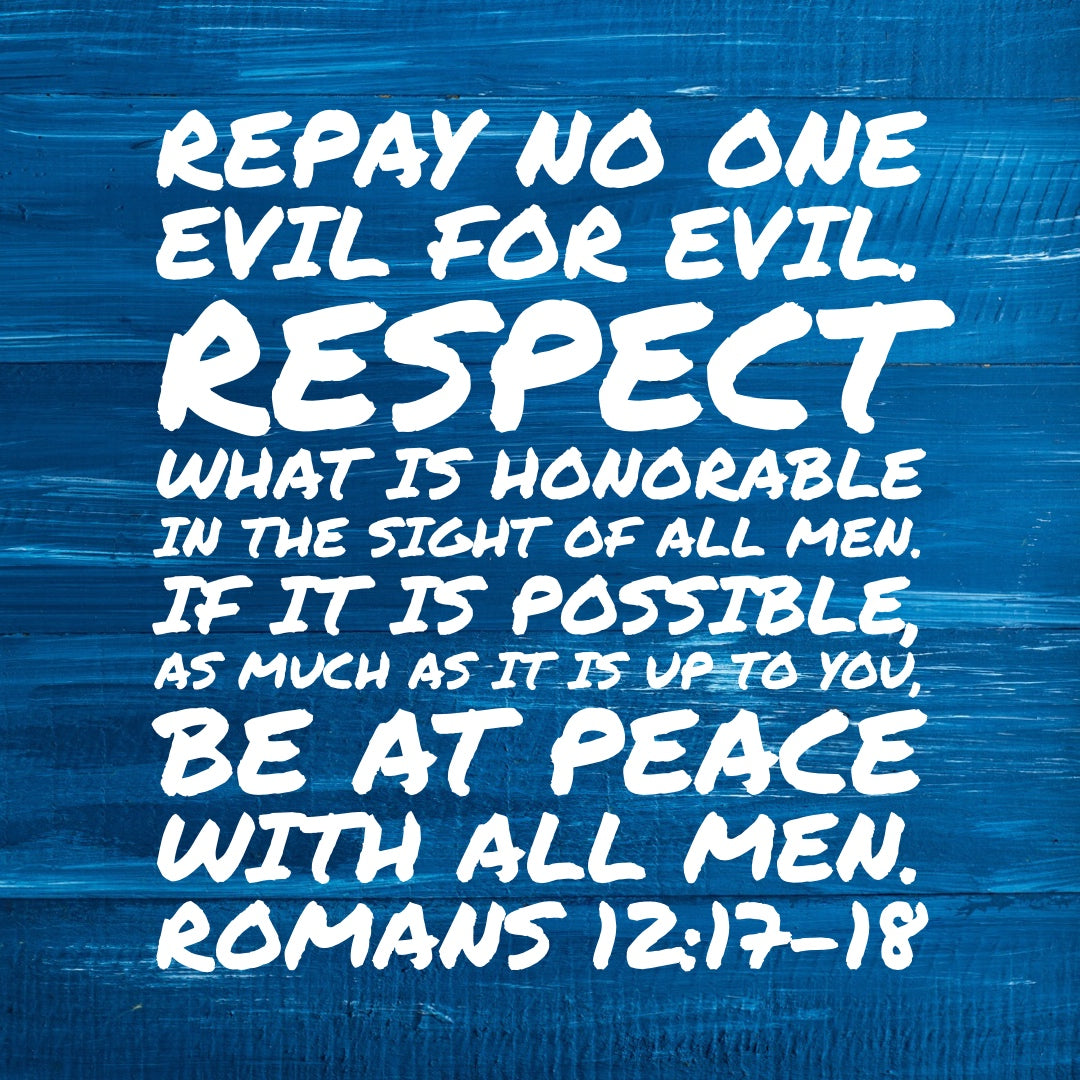 Romans 12:17-18 - Be at Peace With all Men