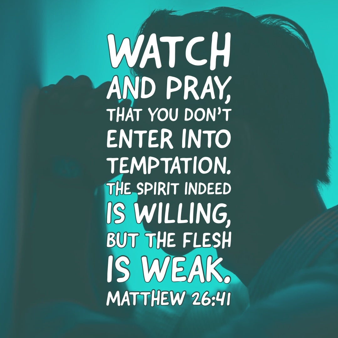 Matthew 26:41 - Watch and Pray