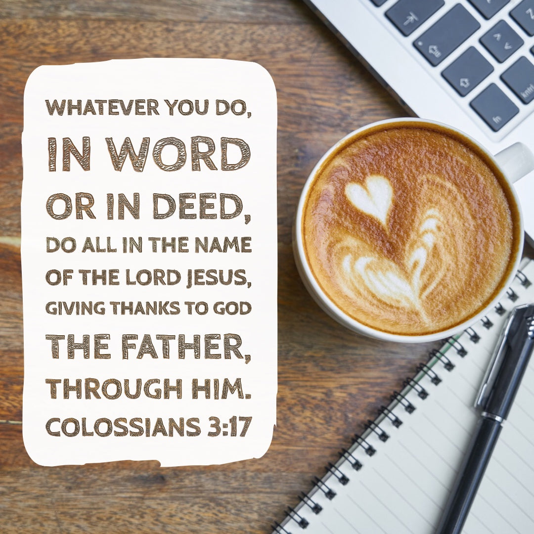 Colossians 3:17 - Do All in the Name of the Lord
