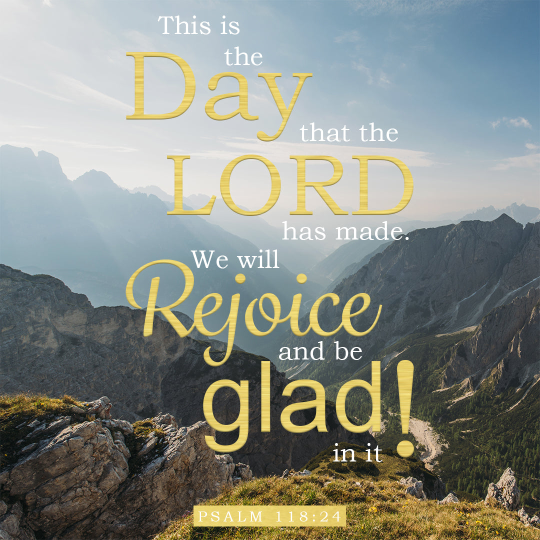 Psalm 118:24 - Rejoice & Be Glad - Bible Verses To Go