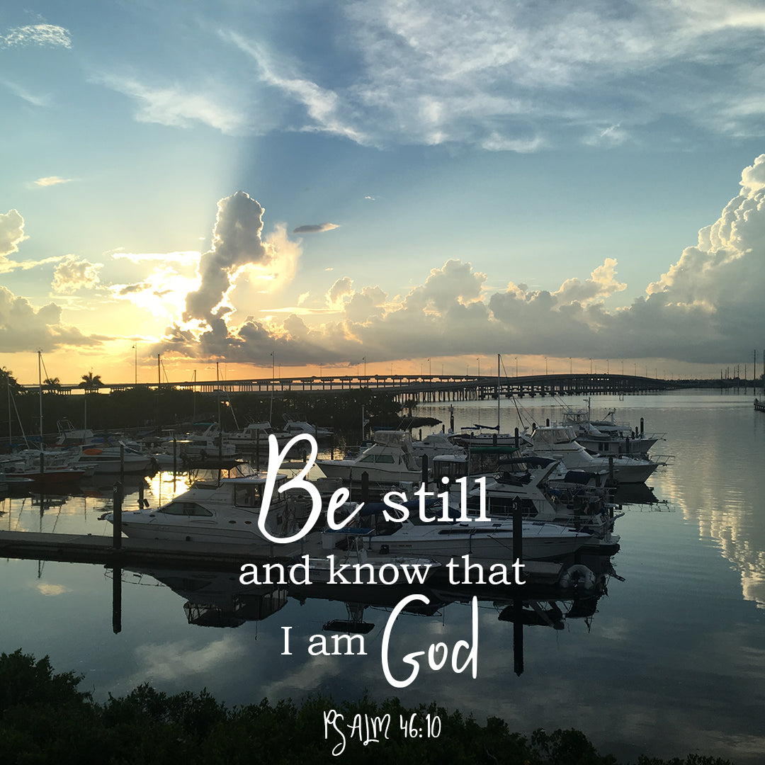 Psalm 46:10 - Be Still and Know - Bible Verses To Go