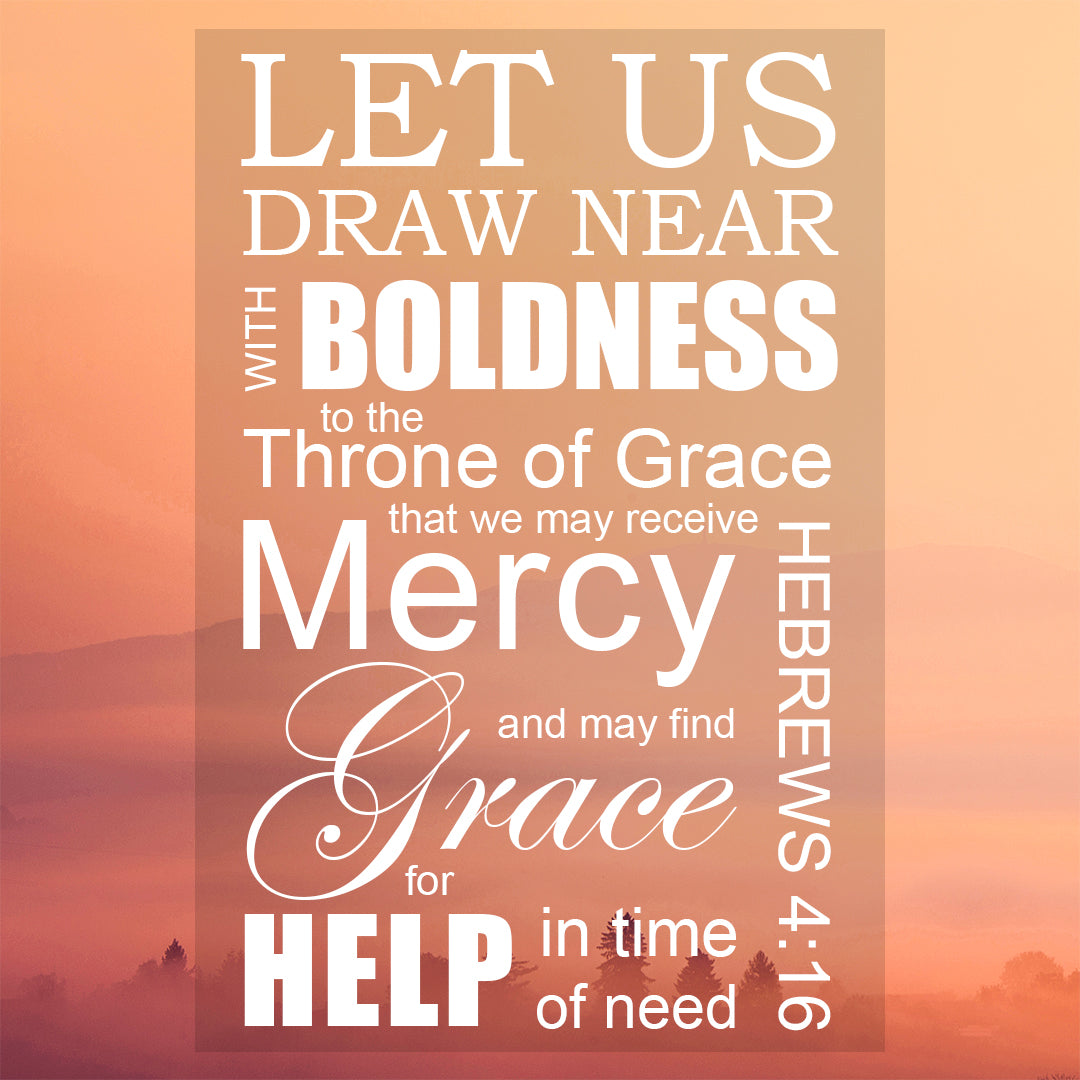 Hebrews 4:16 - Grace and Mercy - Bible Verses To Go