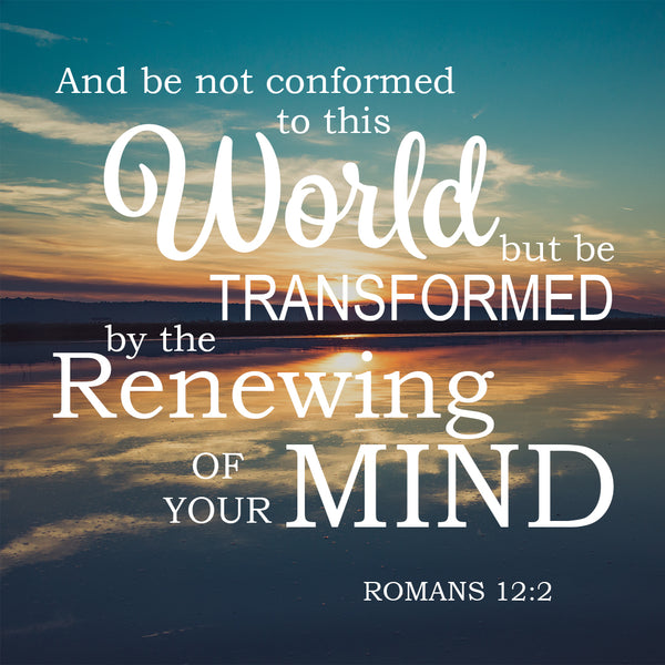 Romans 12:2 Renewing of Your Mind - Free Bible Verse Art Downloads - Bible  Verses To Go