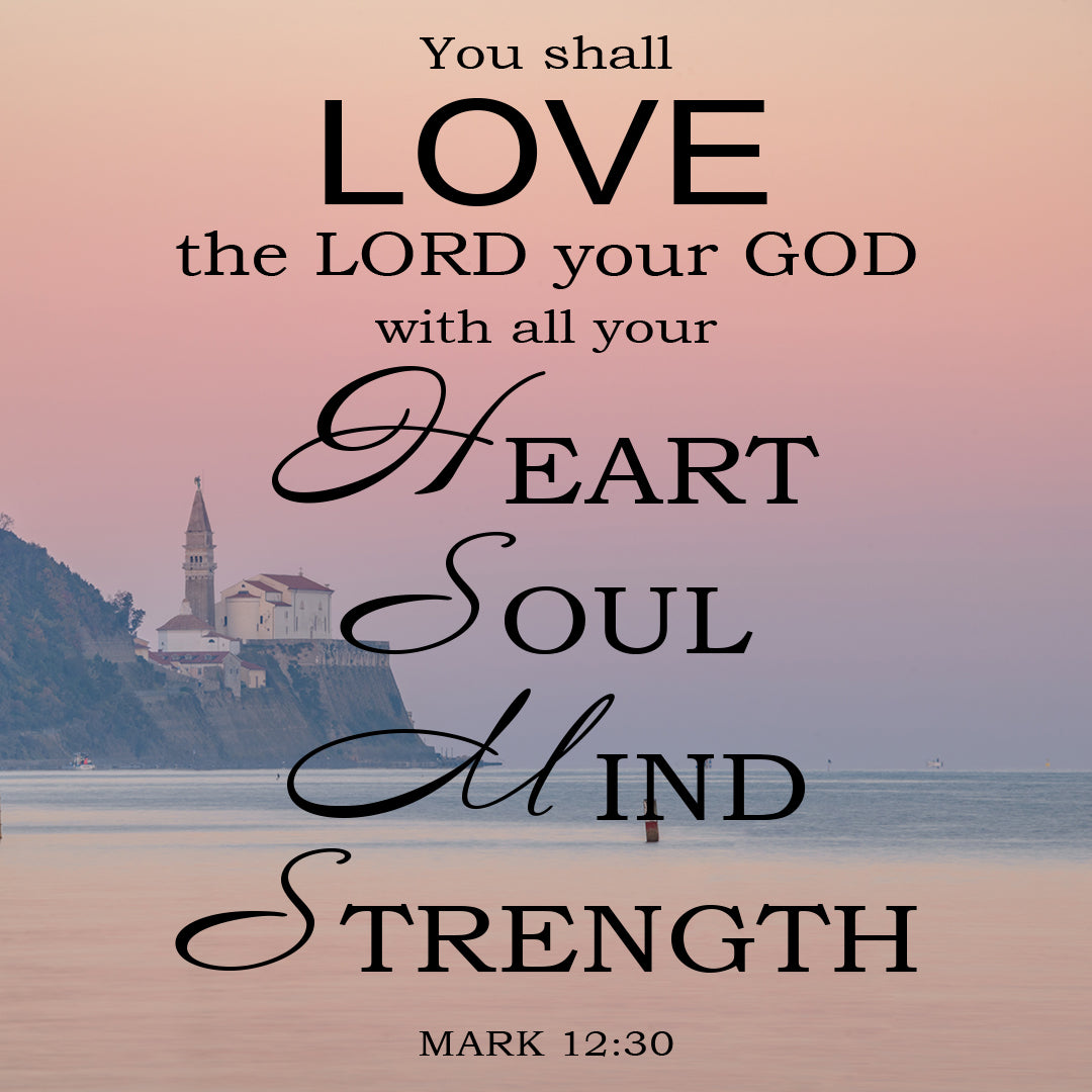 Mark 12:30 - Love the Lord God - Bible Verses To Go