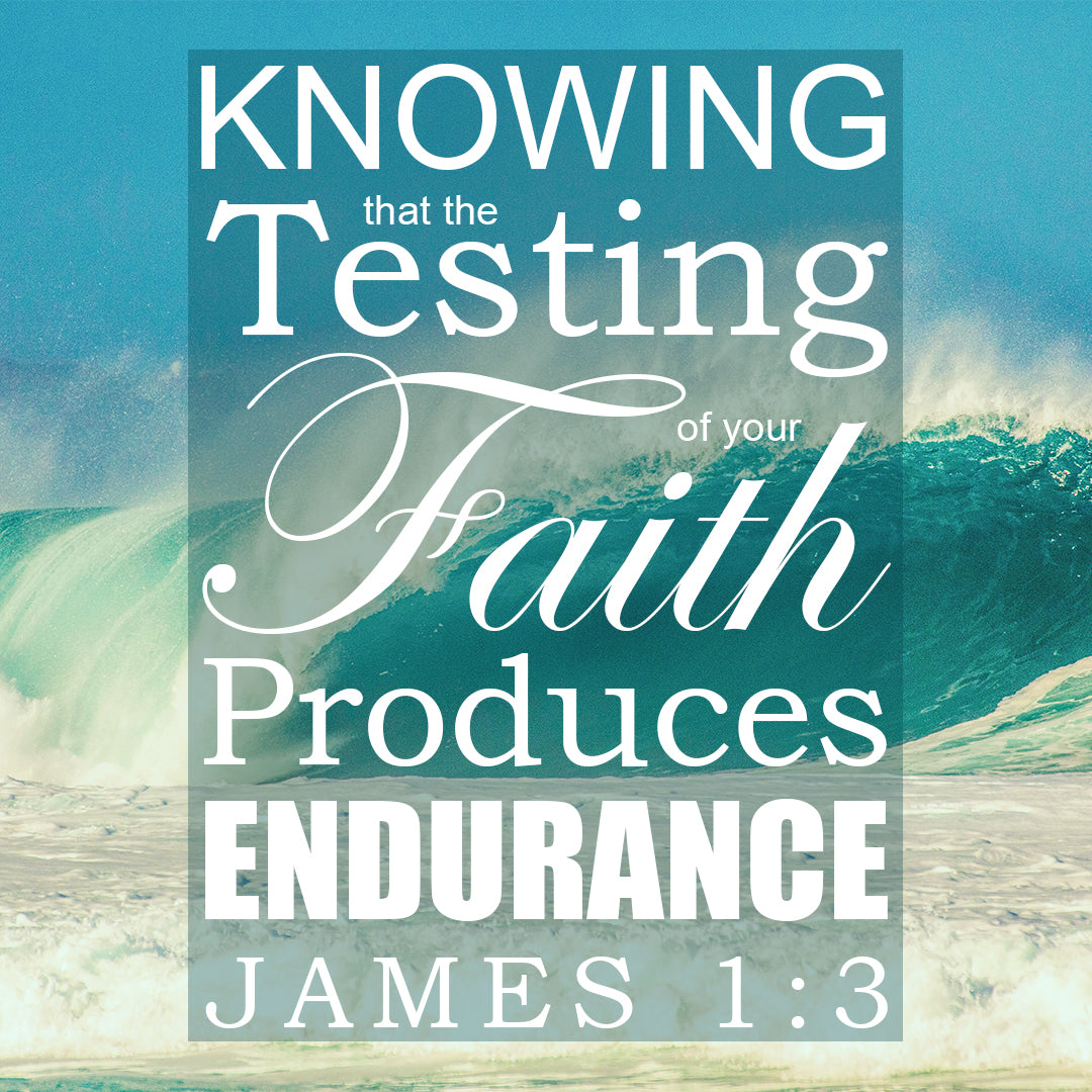 James 1:3 - Testing of Faith - Bible Verses To Go