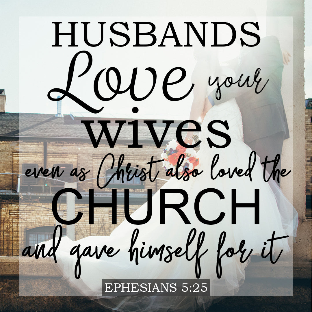 Ephesians 5:25 - Love Your Wives - Bible Verses To Go