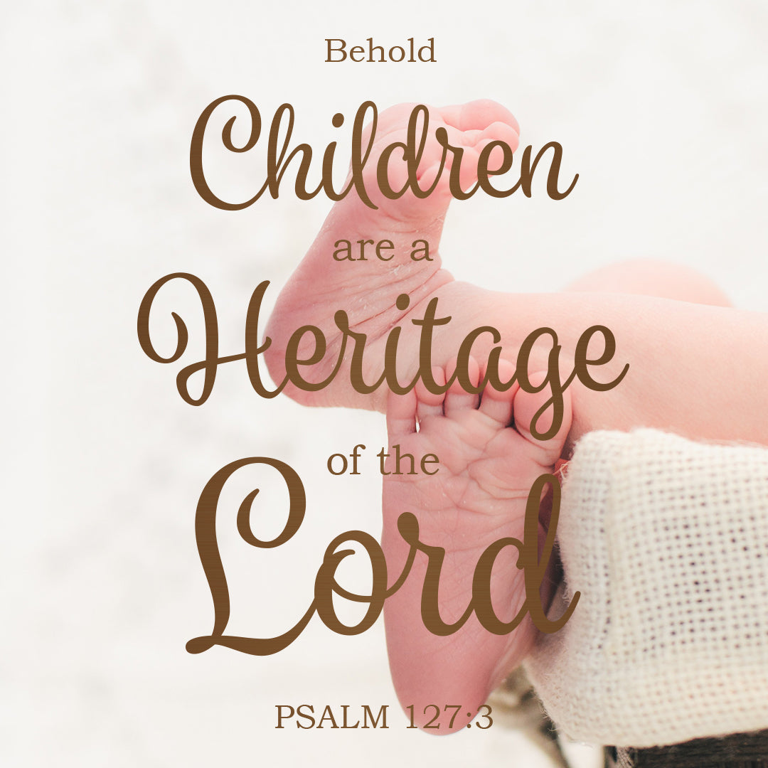 Psalm 127:3 - Children Are a Heritage - Bible Verses To Go
