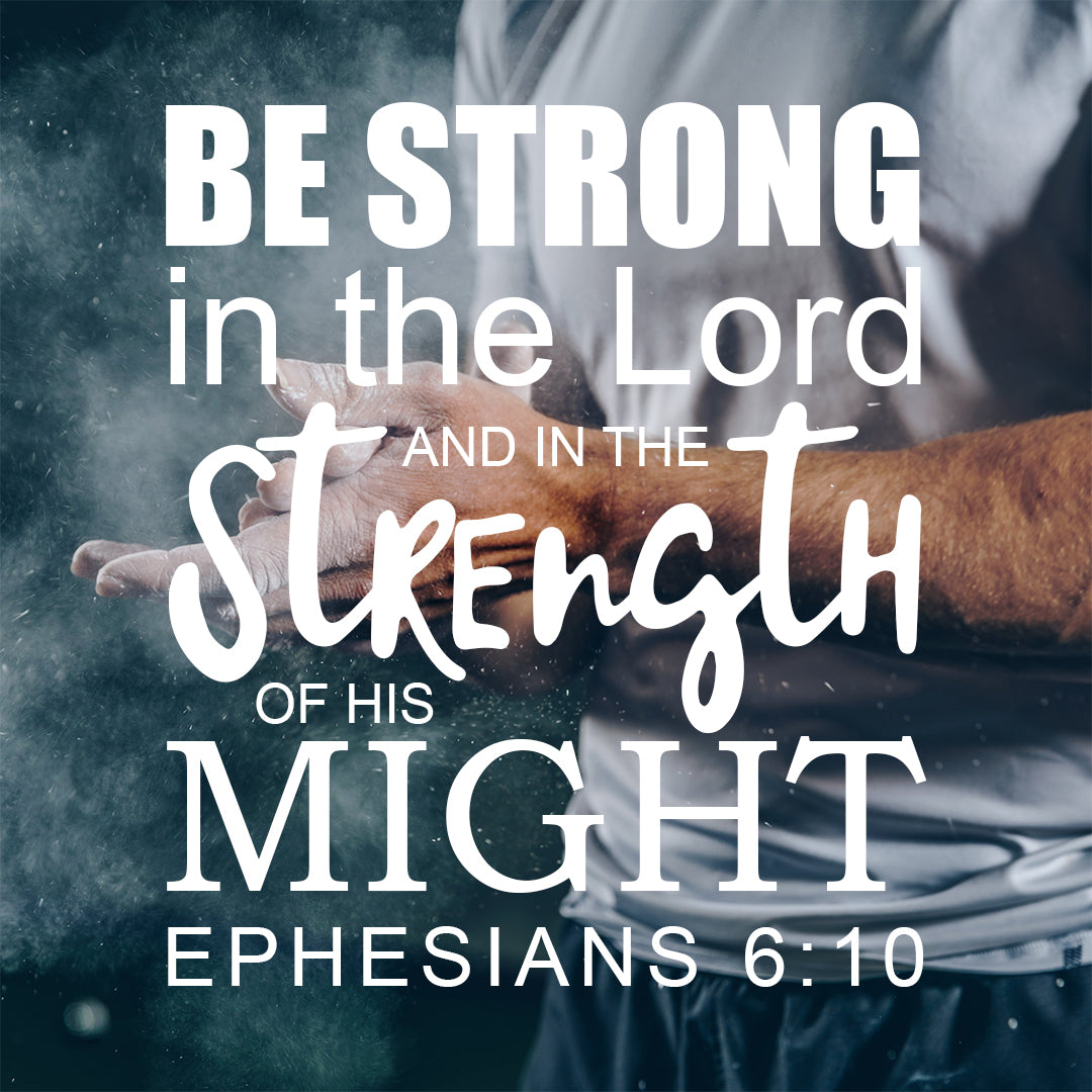 Ephesians 6:10 - Strong in the Lord - Bible Verses To Go
