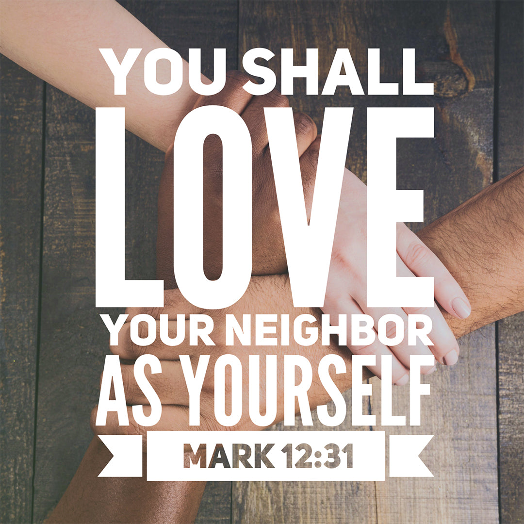 Mark 12:31 - Love Your Neighbor - Bible Verses To Go
