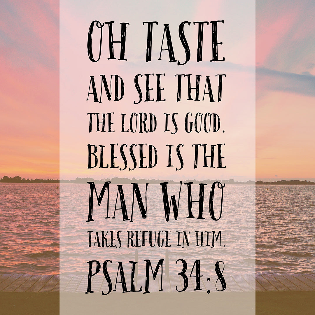 Psalm 34:8 - The Lord Is Good - Bible Verses To Go