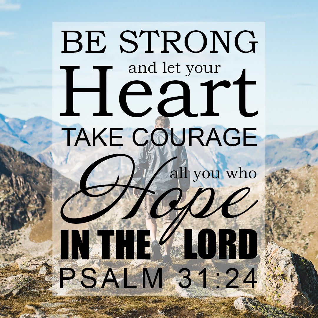 Psalm 31:24 - Be Strong - Bible Verses To Go