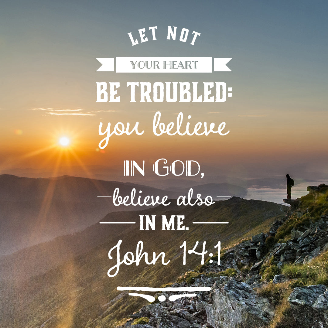 John 14:1 - Let Not Your Heart Be Troubled - Bible Verses To Go